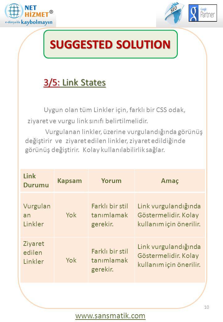 3/5: Link States Uygun olan tüm Linkler için, farklı bir CSS odak, ziyaret ve vurgu link sınıfı belirtilmelidir. Vurgulanan linkler, üzerine vurguland