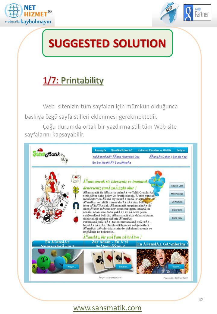 42 1/7: Printability Web sitenizin tüm sayfaları için mümkün olduğunca baskıya özgü sayfa stilleri eklenmesi gerekmektedir. Çoğu durumda ortak bir yaz