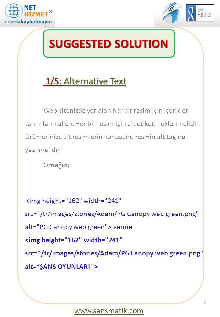 1/5: Alternative Text 1/5: Alternative Text Web sitenizde yer alan her bir resim için içerikler tanımlanmalıdır. Her bir resim için alt etiketi eklenm