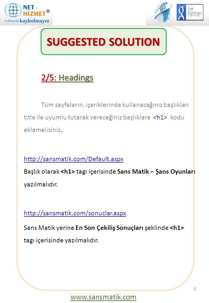 2/5: Headings Tüm sayfaların, içeriklerinde kullanacağınız başlıkları title ile uyumlu tutarak vereceğiniz başlıklara kodu eklemelisiniz. http://sansm