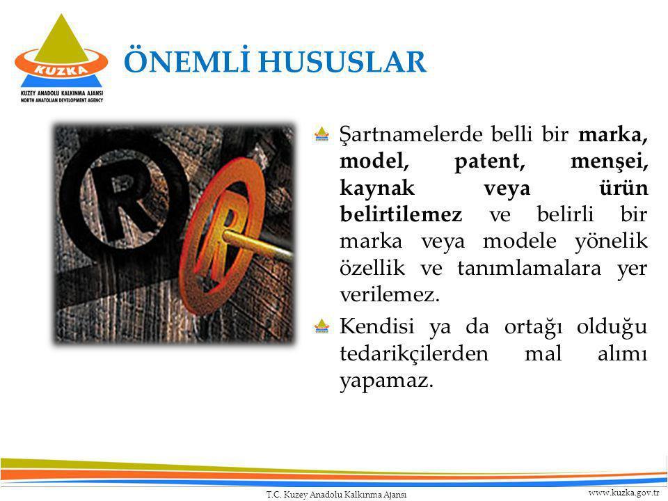 T.C. Kuzey Anadolu Kalkınma Ajansı www.kuzka.gov.tr ÖNEMLİ HUSUSLAR Şartnamelerde belli bir marka, model, patent, menşei, kaynak veya ürün belirtileme