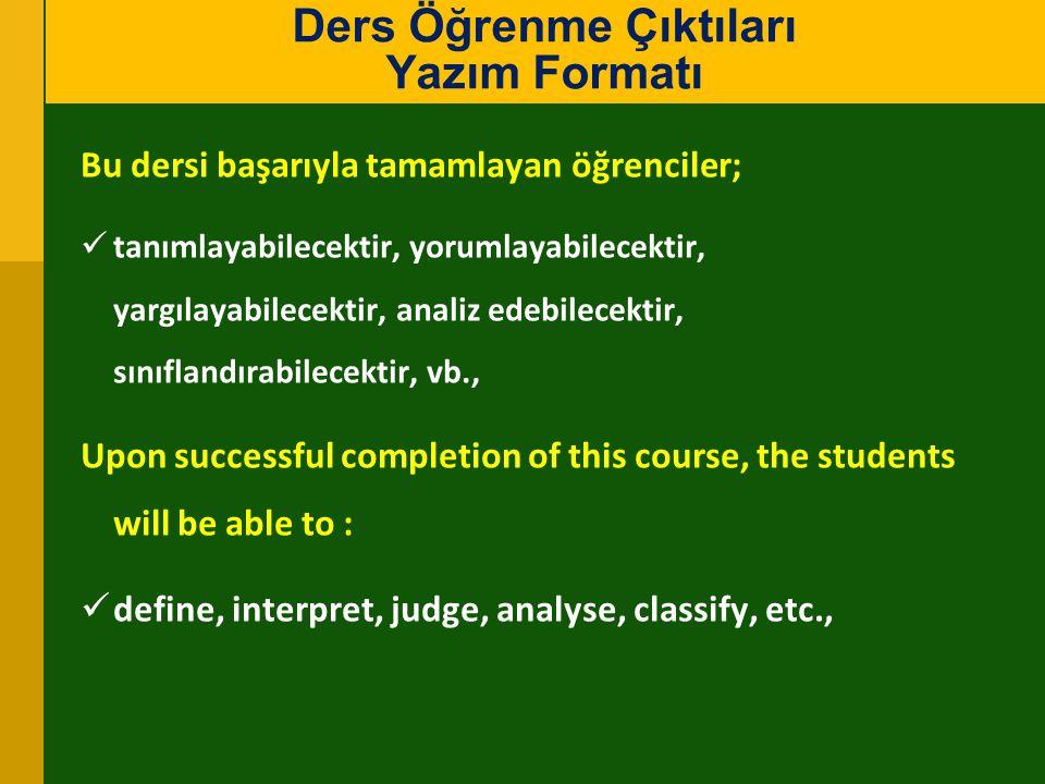 Bu dersi başarıyla tamamlayan öğrenciler; tanımlayabilecektir, yorumlayabilecektir, yargılayabilecektir, analiz edebilecektir, sınıflandırabilecektir,