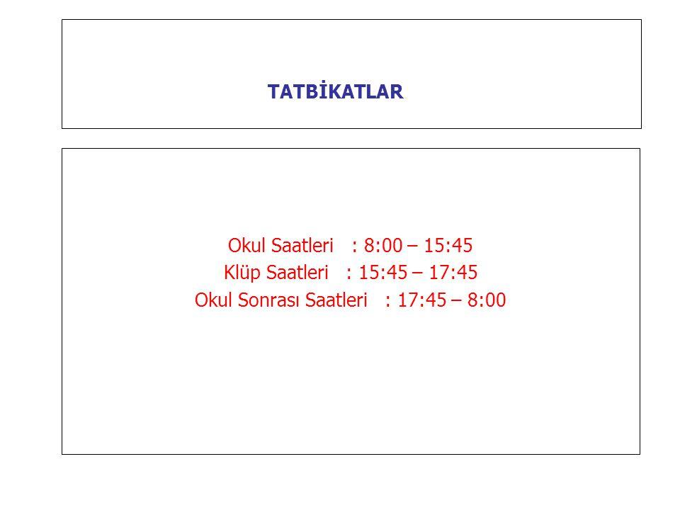TATBİKATLAR Okul Saatleri : 8:00 – 15:45 Klüp Saatleri : 15:45 – 17:45 Okul Sonrası Saatleri : 17:45 – 8:00