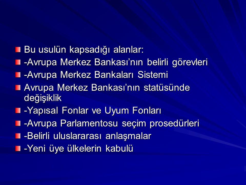 Bu usulün kapsadığı alanlar: -Avrupa Merkez Bankası'nın belirli görevleri -Avrupa Merkez Bankaları Sistemi Avrupa Merkez Bankası'nın statüsünde değişi