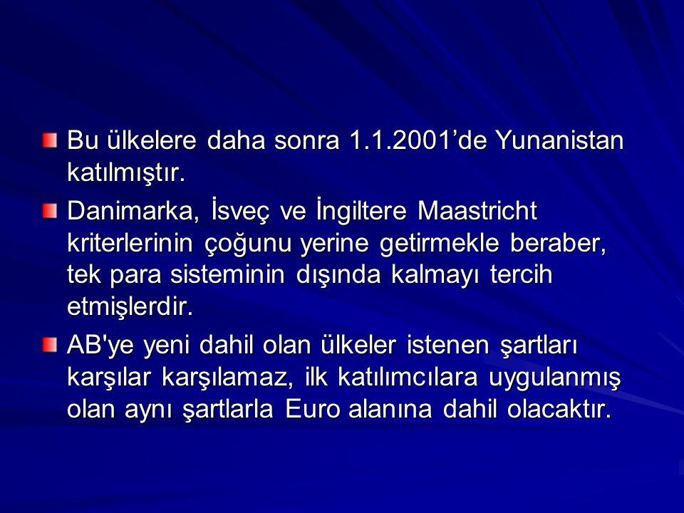 Bu ülkelere daha sonra 1.1.2001'de Yunanistan katılmıştır. Danimarka, İsveç ve İngiltere Maastricht kriterlerinin çoğunu yerine getirmekle beraber, te