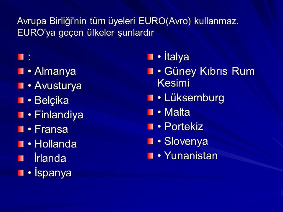 Avrupa Birliği'nin tüm üyeleri EURO(Avro) kullanmaz. EURO'ya geçen ülkeler şunlardır : Almanya Almanya Avusturya Avusturya Belçika Belçika Finlandiya