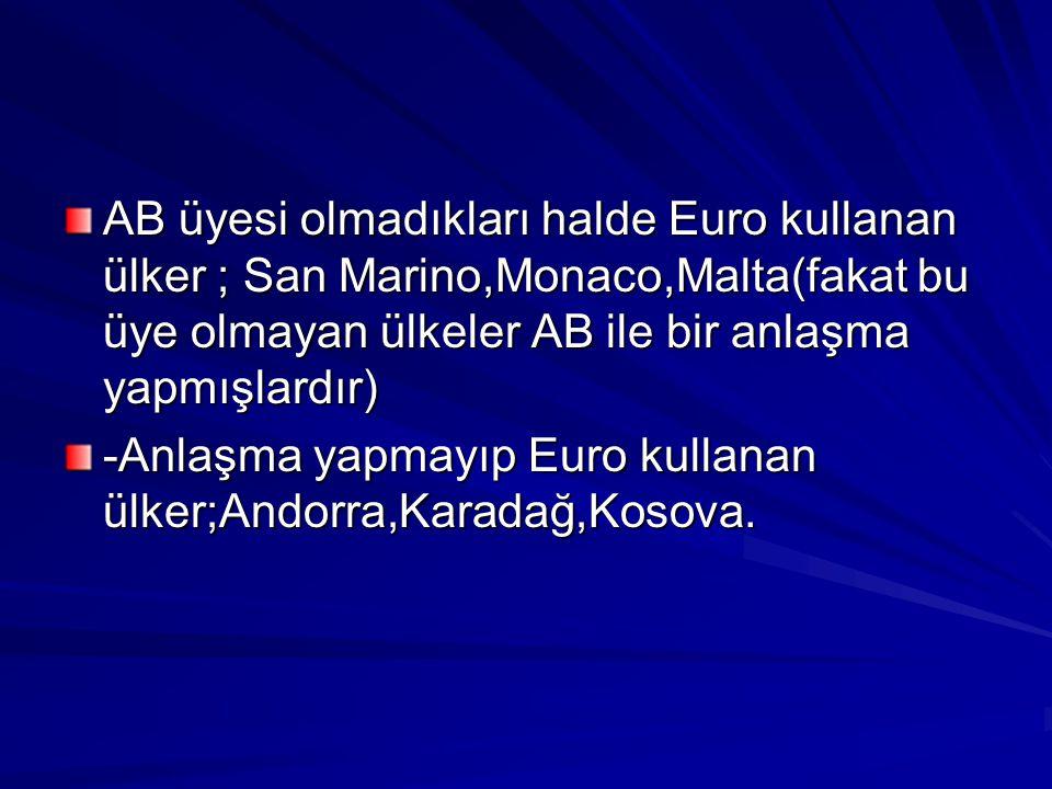 AB üyesi olmadıkları halde Euro kullanan ülker ; San Marino,Monaco,Malta(fakat bu üye olmayan ülkeler AB ile bir anlaşma yapmışlardır) -Anlaşma yapmay