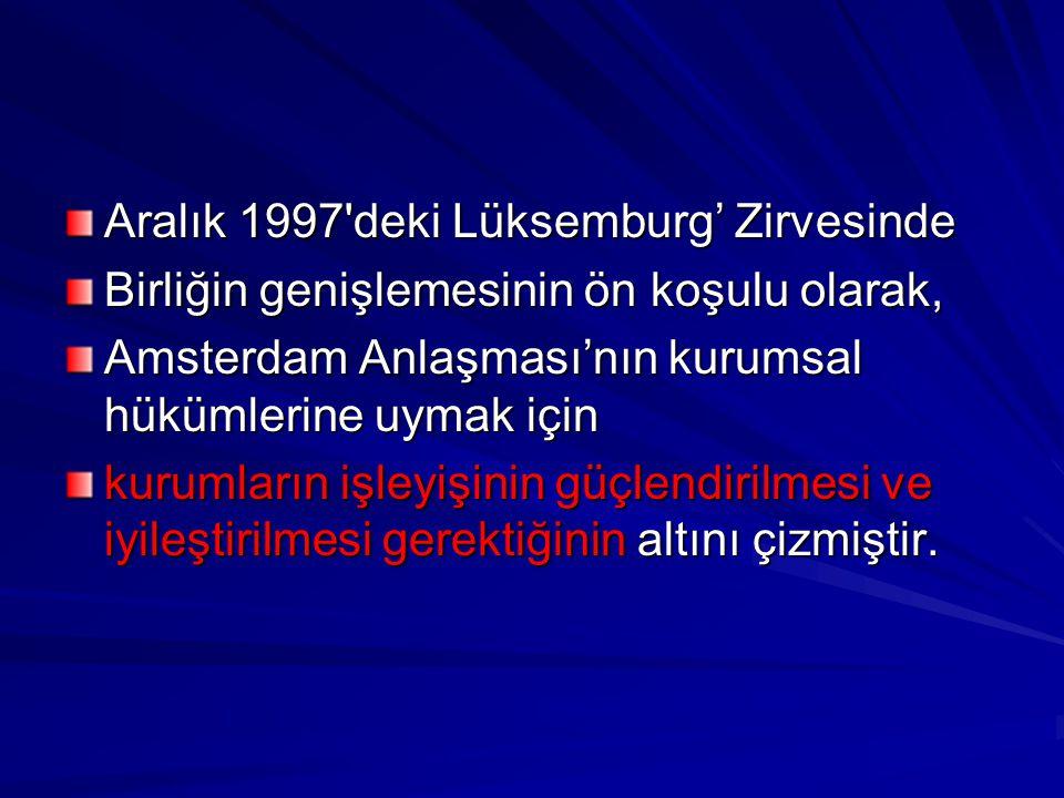 Aralık 1997'deki Lüksemburg' Zirvesinde Birliğin genişlemesinin ön koşulu olarak, Amsterdam Anlaşması'nın kurumsal hükümlerine uymak için kurumların i