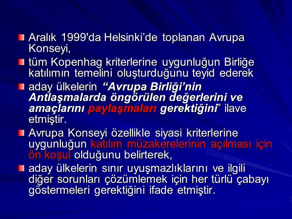 Aralık 1999'da Helsinki'de toplanan Avrupa Konseyi, tüm Kopenhag kriterlerine uygunluğun Birliğe katılımın temelini oluşturduğunu teyid ederek aday ül