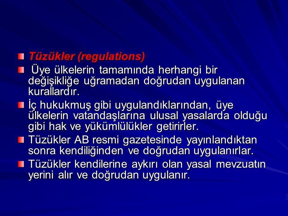 Tüzükler (regulations) Üye ülkelerin tamamında herhangi bir değişikliğe uğramadan doğrudan uygulanan kurallardır. Üye ülkelerin tamamında herhangi bir
