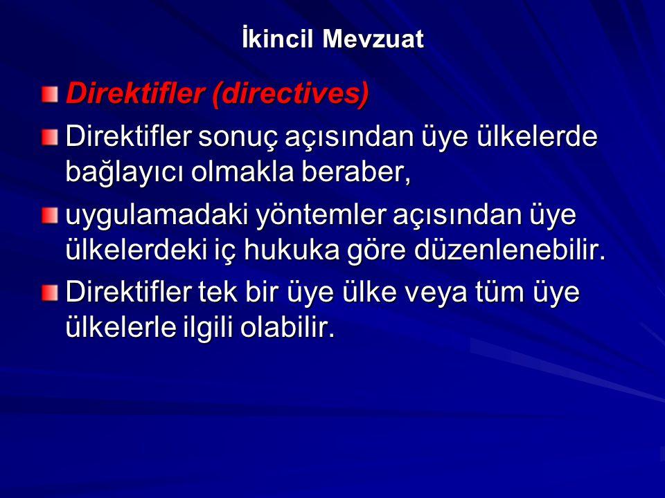 İkincil Mevzuat Direktifler (directives) Direktifler sonuç açısından üye ülkelerde bağlayıcı olmakla beraber, uygulamadaki yöntemler açısından üye ülk
