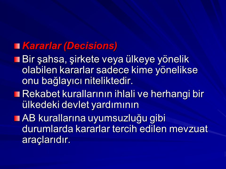 Kararlar (Decisions) Bir şahsa, şirkete veya ülkeye yönelik olabilen kararlar sadece kime yönelikse onu bağlayıcı niteliktedir. Rekabet kurallarının i