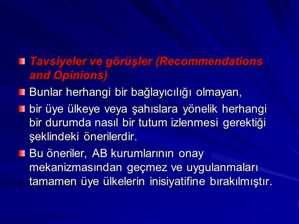 Tavsiyeler ve görüşler (Recommendations and Opinions) Bunlar herhangi bir bağlayıcılığı olmayan, bir üye ülkeye veya şahıslara yönelik herhangi bir du