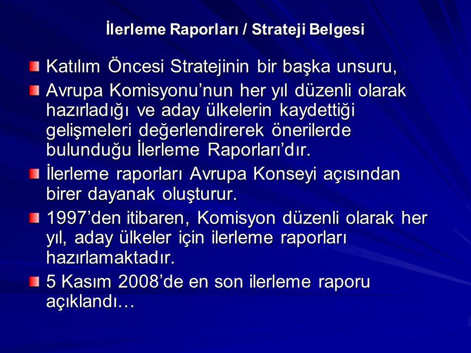 İlerleme Raporları / Strateji Belgesi Katılım Öncesi Stratejinin bir başka unsuru, Avrupa Komisyonu'nun her yıl düzenli olarak hazırladığı ve aday ülk