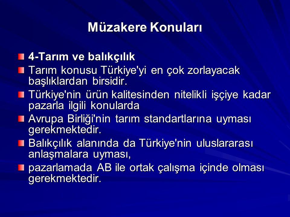 Müzakere Konuları 4-Tarım ve balıkçılık Tarım konusu Türkiye'yi en çok zorlayacak başlıklardan birsidir. Türkiye'nin ürün kalitesinden nitelikli işçiy