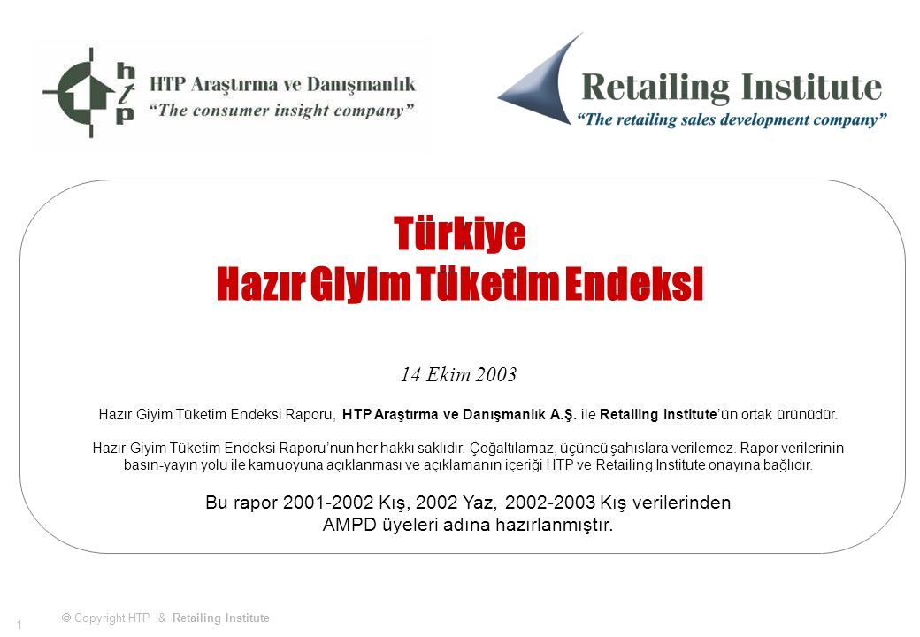 62 Mart 2003 & & Türkiye Hazır Giyim Tüketim Endeksi  Copyright HTP & Retailing Institute AMPD Üyeleri için hazırlanmış örnektir.