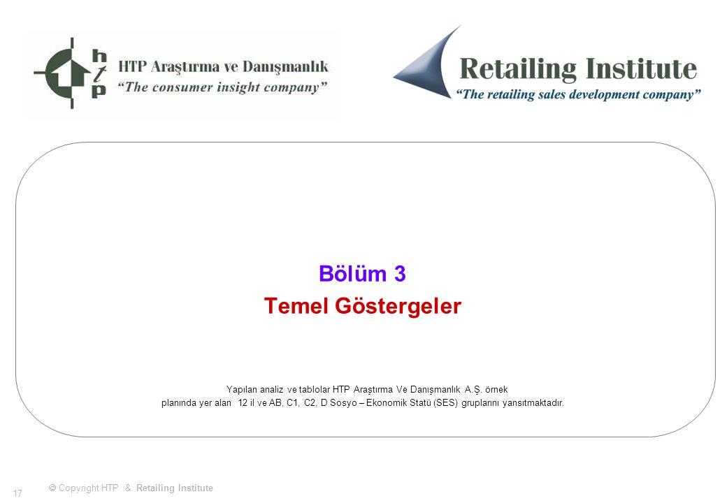  Copyright HTP & Retailing Institute 17 Bölüm 3 Temel Göstergeler Yapılan analiz ve tablolar HTP Araştırma Ve Danışmanlık A.Ş.