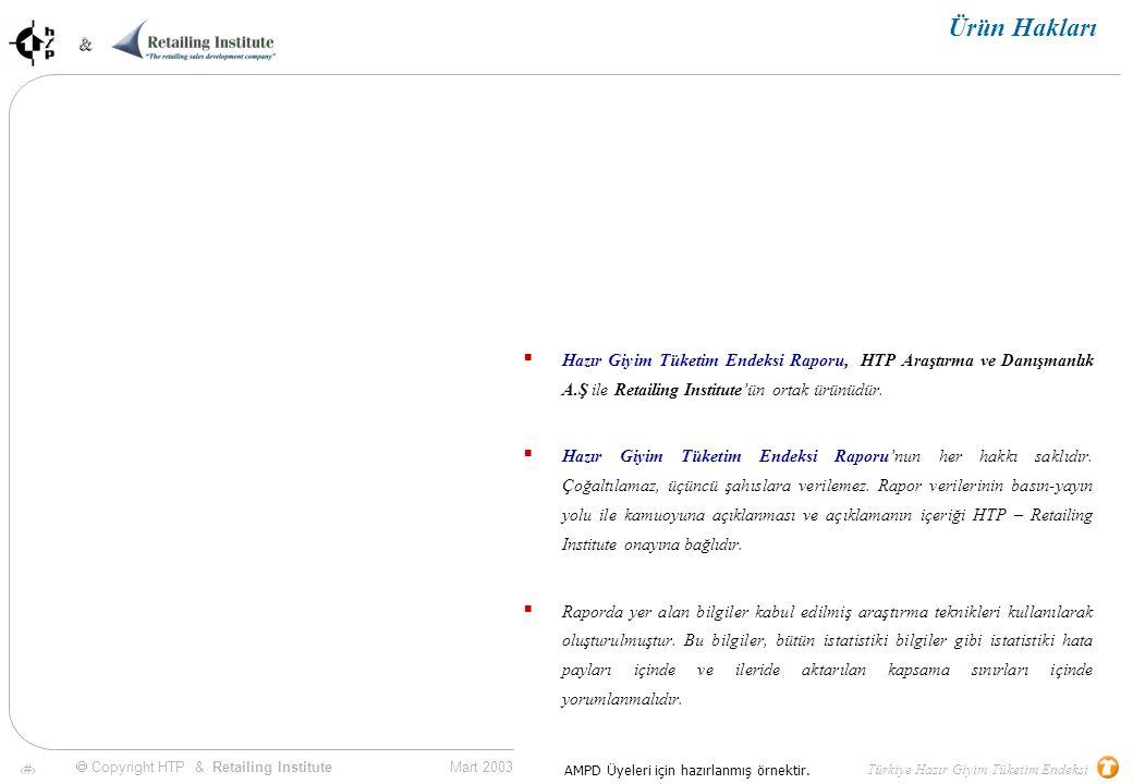 74 Mart 2003 & & Türkiye Hazır Giyim Tüketim Endeksi  Copyright HTP & Retailing Institute AMPD Üyeleri için hazırlanmış örnektir.