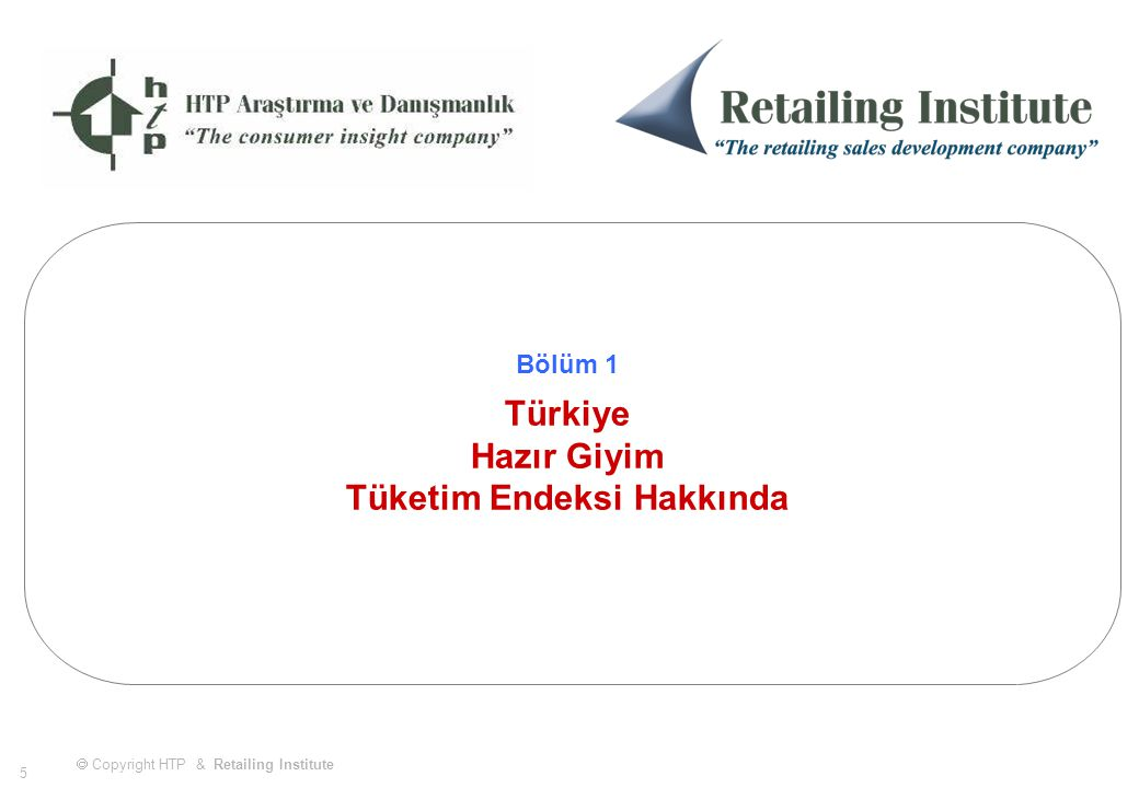 56 Mart 2003 & & Türkiye Hazır Giyim Tüketim Endeksi  Copyright HTP & Retailing Institute AMPD Üyeleri için hazırlanmış örnektir.