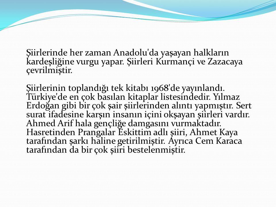 Şiirlerinde her zaman Anadolu'da yaşayan halkların kardeşliğine vurgu yapar. Şiirleri Kurmançi ve Zazacaya çevrilmiştir. Şiirlerinin toplandığı tek ki