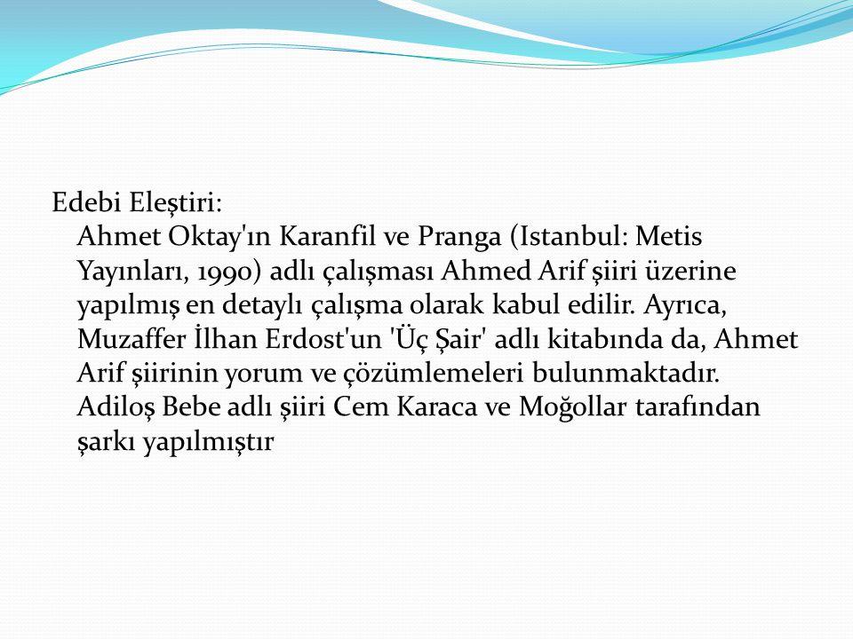 Edebi Eleştiri: Ahmet Oktay'ın Karanfil ve Pranga (Istanbul: Metis Yayınları, 1990) adlı çalışması Ahmed Arif şiiri üzerine yapılmış en detaylı çalışm
