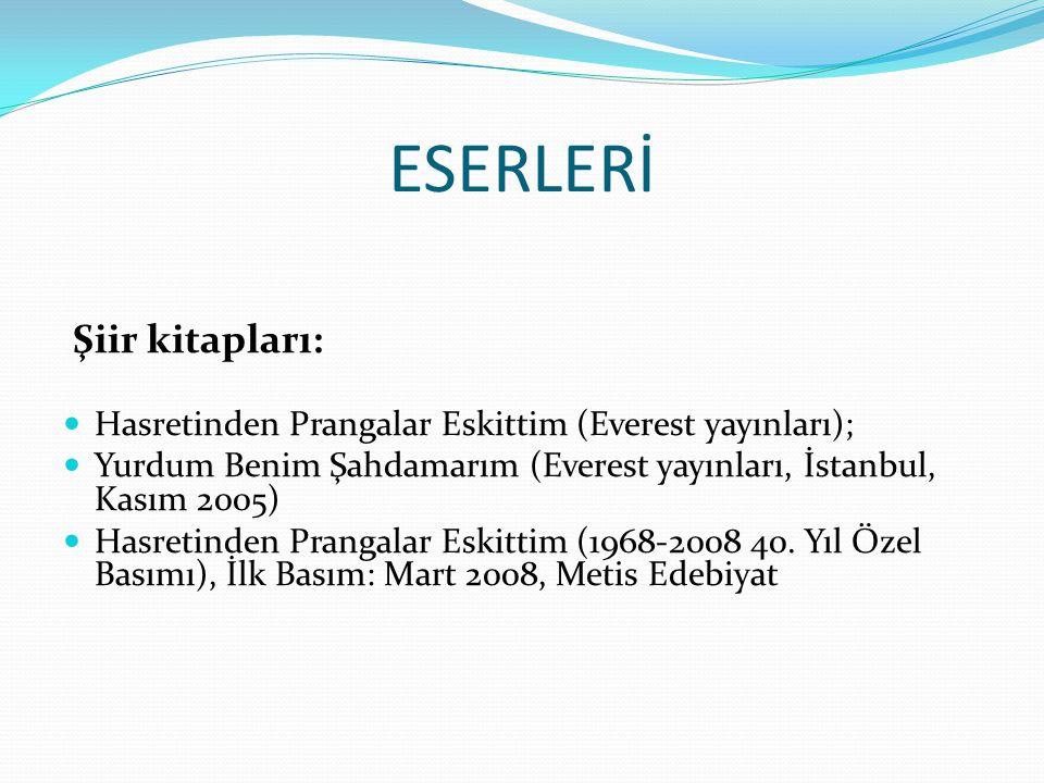ESERLERİ Şiir kitapları: Hasretinden Prangalar Eskittim (Everest yayınları); Yurdum Benim Şahdamarım (Everest yayınları, İstanbul, Kasım 2005) Hasreti
