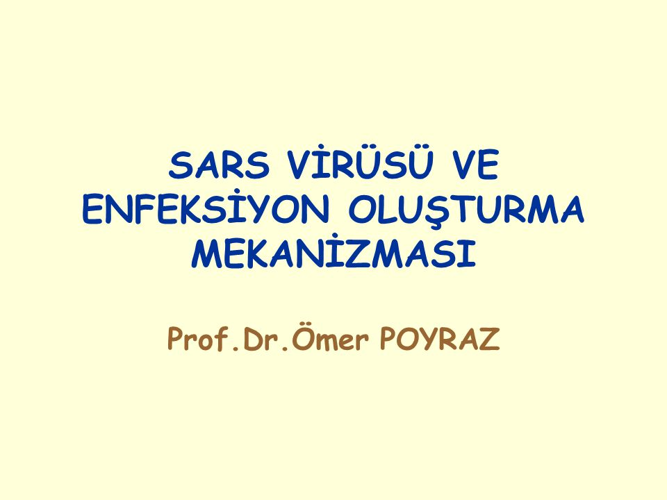 SARS VİRÜSÜ VE ENFEKSİYON OLUŞTURMA MEKANİZMASI Prof.Dr.Ömer POYRAZ
