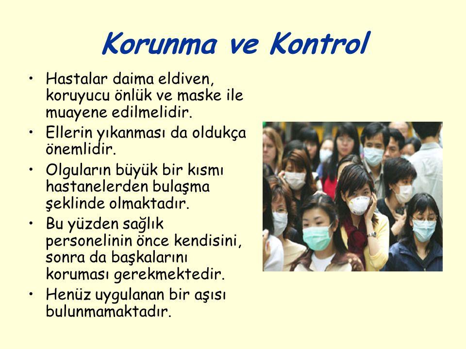 Korunma ve Kontrol Hastalar daima eldiven, koruyucu önlük ve maske ile muayene edilmelidir. Ellerin yıkanması da oldukça önemlidir. Olguların büyük bi