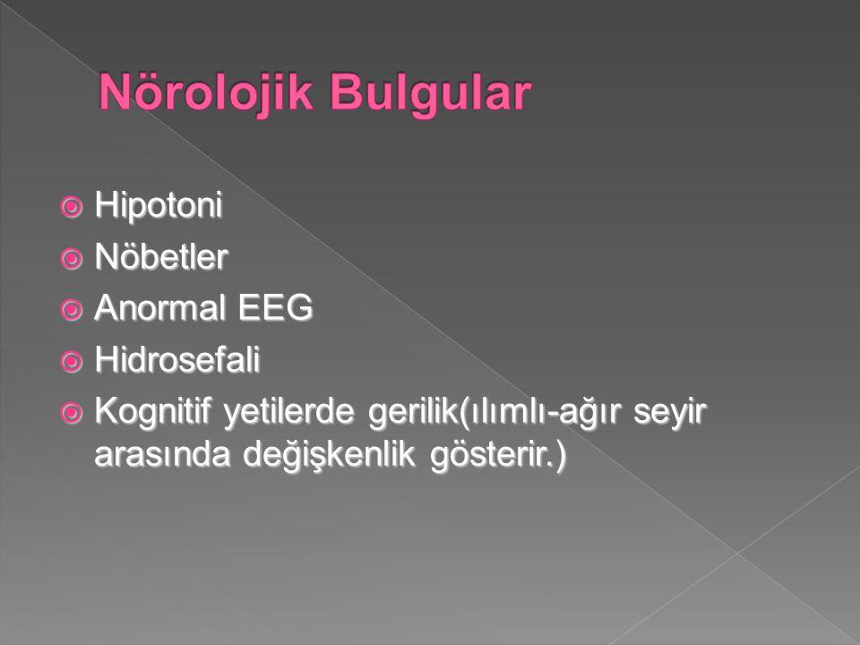  Hipotoni  Nöbetler  Anormal EEG  Hidrosefali  Kognitif yetilerde gerilik(ılımlı-ağır seyir arasında değişkenlik gösterir.)