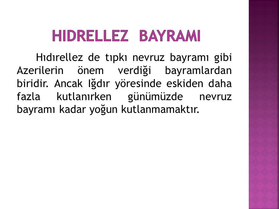 Hıdırellez de tıpkı nevruz bayramı gibi Azerilerin önem verdiği bayramlardan biridir. Ancak Iğdır yöresinde eskiden daha fazla kutlanırken günümüzde n