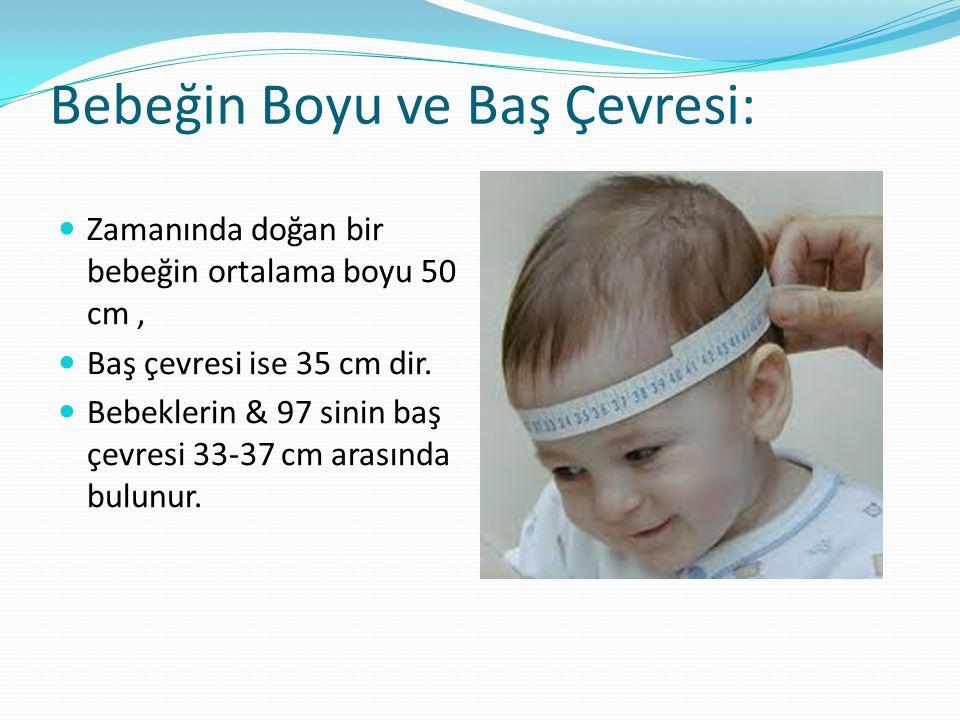 Bebeğin Boyu ve Baş Çevresi: Zamanında doğan bir bebeğin ortalama boyu 50 cm, Baş çevresi ise 35 cm dir. Bebeklerin & 97 sinin baş çevresi 33-37 cm ar