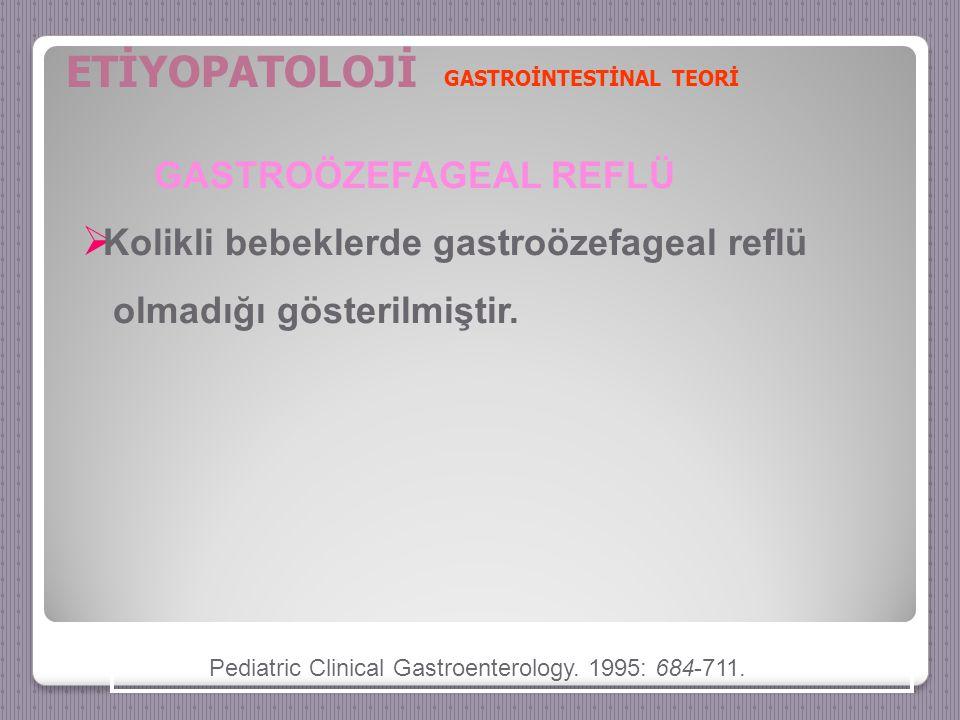 GASTROÖZEFAGEAL REFLÜ  Kolikli bebeklerde gastroözefageal reflü olmadığı gösterilmiştir.