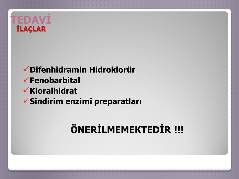 İLAÇLAR Difenhidramin Hidroklorür Fenobarbital Kloralhidrat Sindirim enzimi preparatları ÖNERİLMEMEKTEDİR !!.