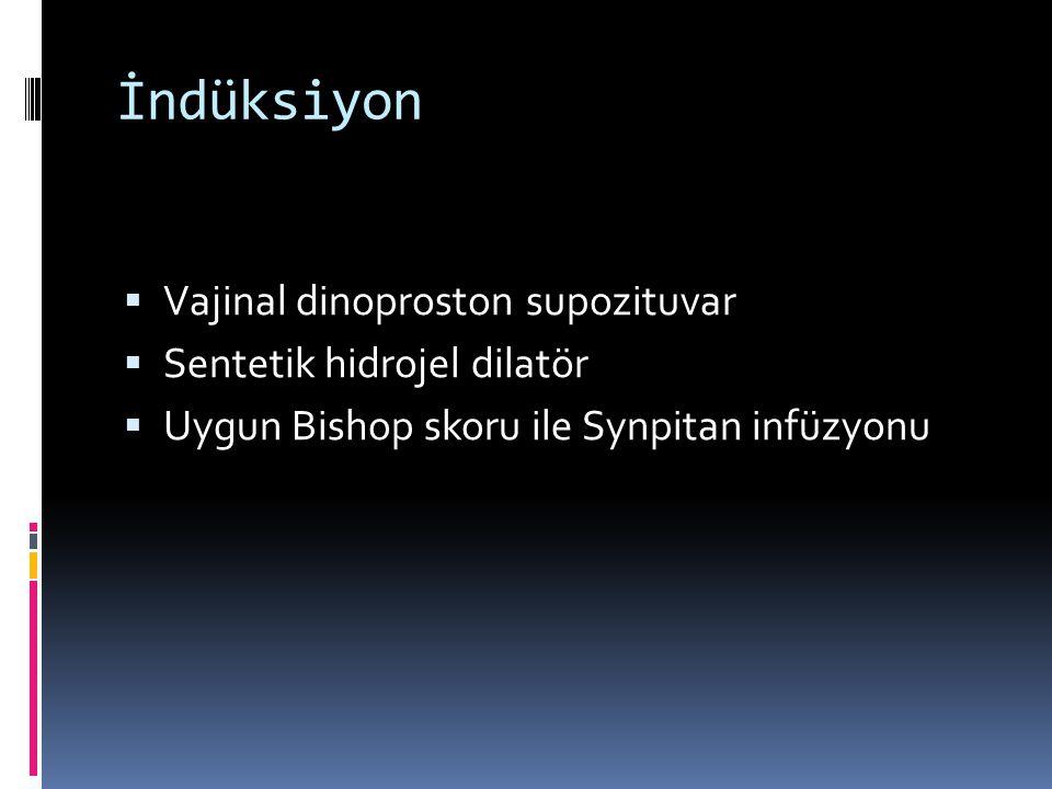 İndüksiyon  Vajinal dinoproston supozituvar  Sentetik hidrojel dilatör  Uygun Bishop skoru ile Synpitan infüzyonu