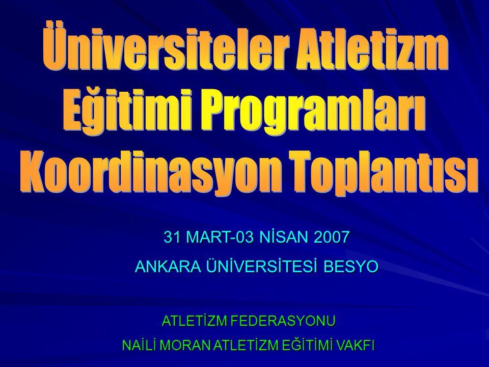 ATLETİZM FEDERASYONU NAİLİ MORAN ATLETİZM EĞİTİMİ VAKFI 31 MART-03 NİSAN 2007 ANKARA ÜNİVERSİTESİ BESYO