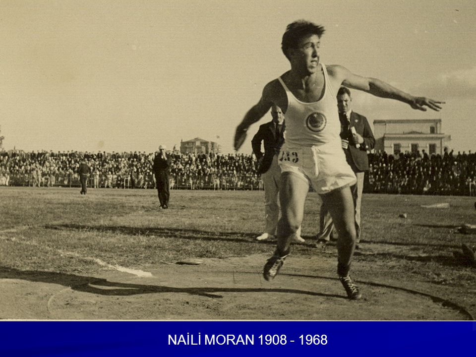 NAİLİ MORAN 1908 - 1968