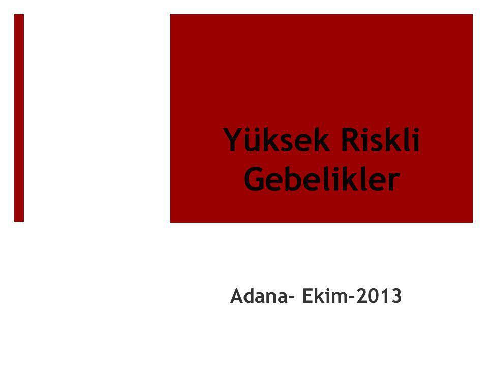 Yüksek Riskli Gebelikler Adana- Ekim-2013