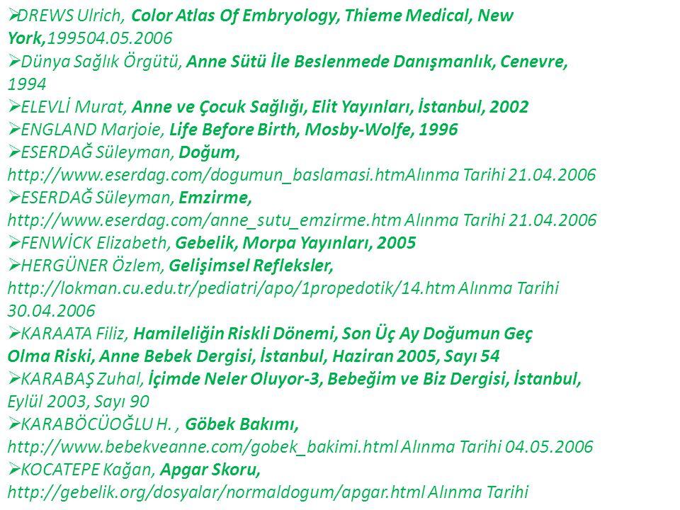  Dünya Sağlık Örgütü, Anne Sütü İle Beslenmede Danışmanlık, Cenevre, 1994  ELEVLİ Murat, Anne ve Çocuk Sağlığı, Elit Yayınları, İstanbul, 2002  ENG