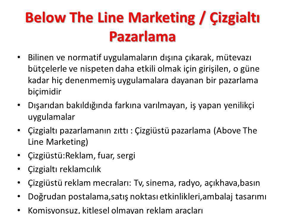 Below The Line Marketing / Çizgialtı Pazarlama Bilinen ve normatif uygulamaların dışına çıkarak, mütevazı bütçelerle ve nispeten daha etkili olmak içi