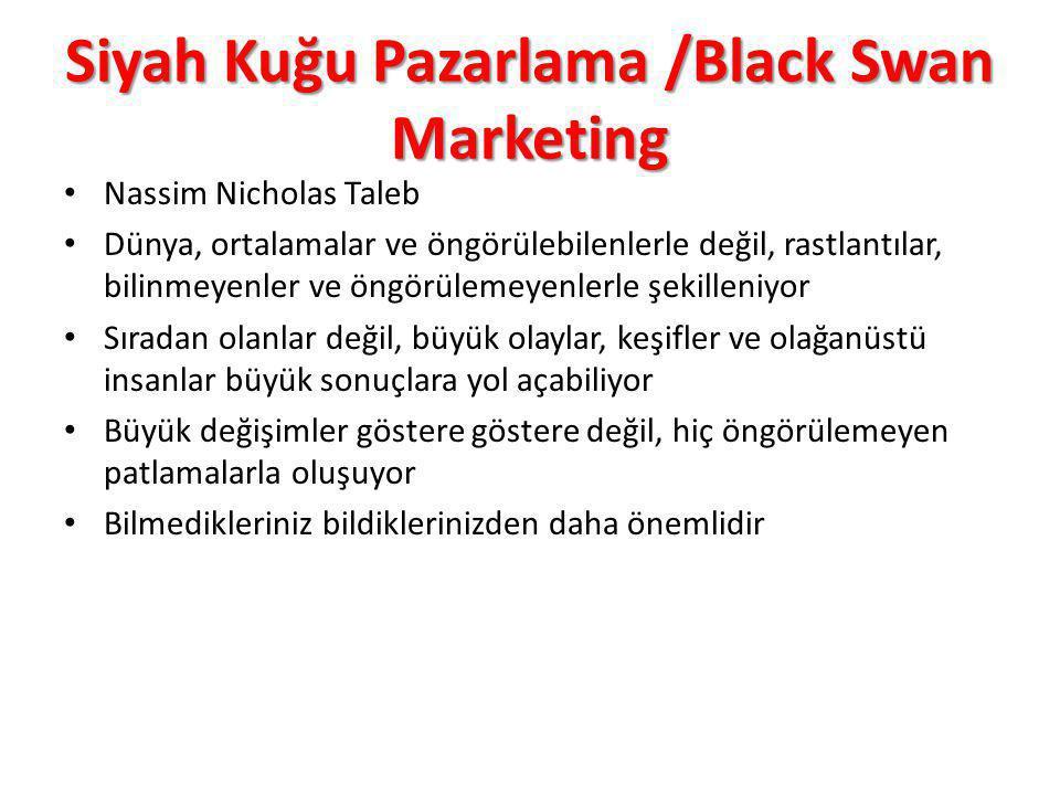 Siyah Kuğu Pazarlama /Black Swan Marketing Nassim Nicholas Taleb Dünya, ortalamalar ve öngörülebilenlerle değil, rastlantılar, bilinmeyenler ve öngörü