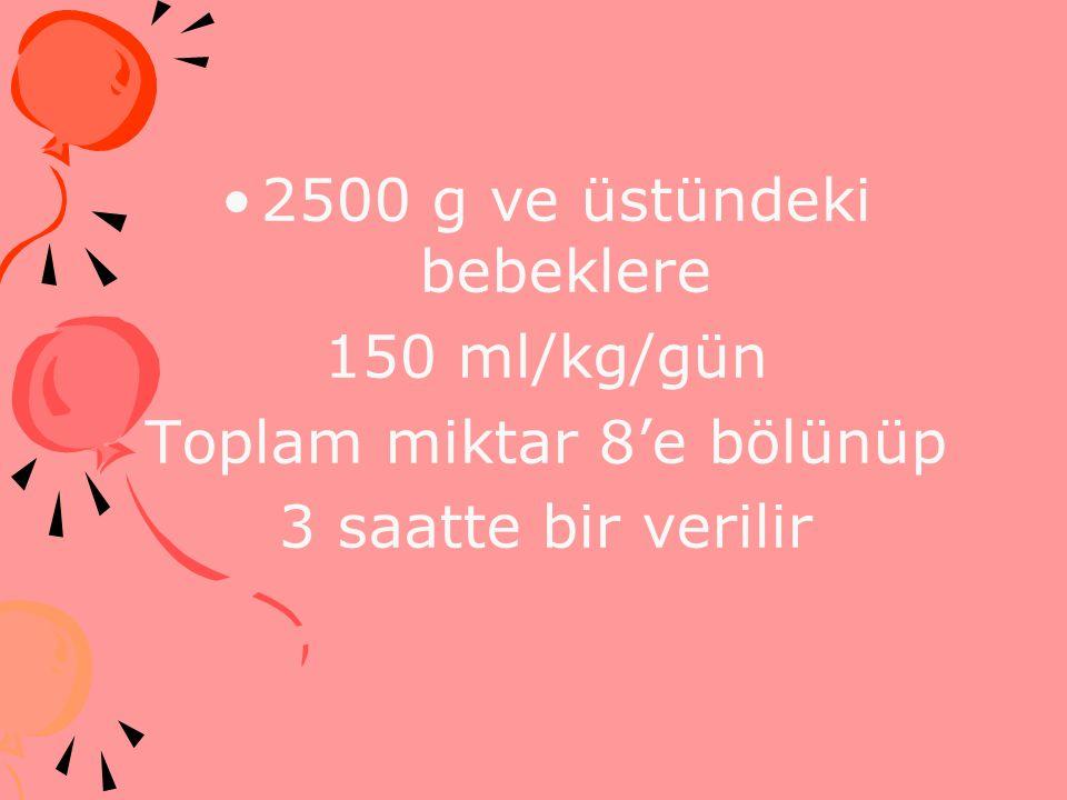 2500 g ve üstündeki bebeklere 150 ml/kg/gün Toplam miktar 8'e bölünüp 3 saatte bir verilir