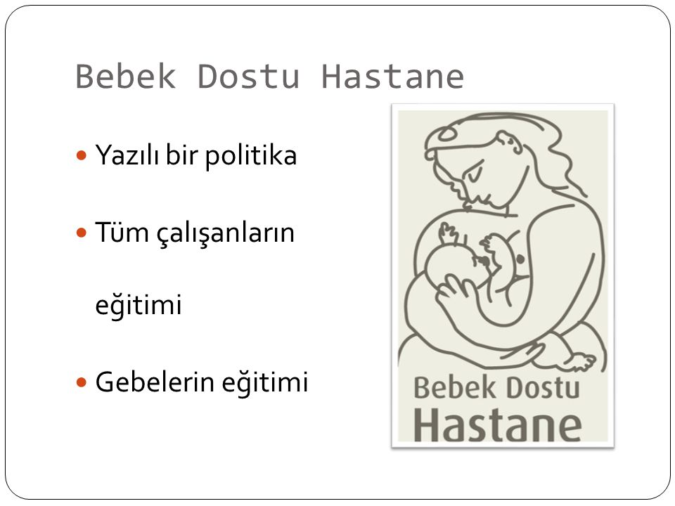 Bebek Dostu Hastane Yazılı bir politika Tüm çalışanların eğitimi Gebelerin eğitimi