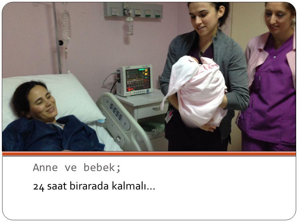 Anne ve bebek; 24 saat birarada kalmalı…