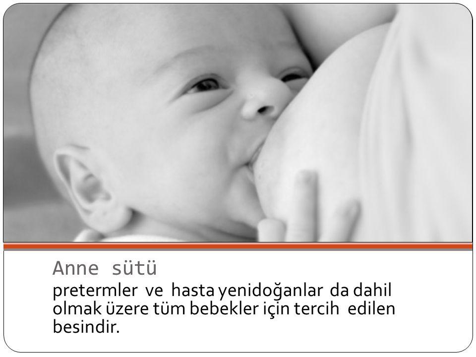 Anne sütü pretermler ve hasta yenidoğanlar da dahil olmak üzere tüm bebekler için tercih edilen besindir.