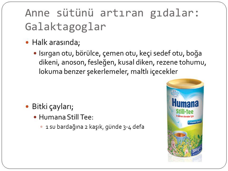 Anne sütünü artıran gıdalar: Galaktagoglar Halk arasında; Isırgan otu, börülce, çemen otu, keçi sedef otu, boğa dikeni, anoson, fesleğen, kusal diken, rezene tohumu, lokuma benzer şekerlemeler, maltlı içecekler Bitki çayları; Humana Still Tee: 1 su bardağına 2 kaşık, günde 3-4 defa