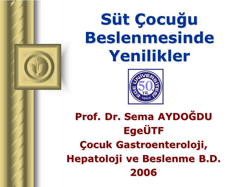 Süt Çocuğu Beslenmesinde Yenilikler Prof. Dr. Sema AYDOĞDU EgeÜTF Çocuk Gastroenteroloji, Hepatoloji ve Beslenme B.D. 2006