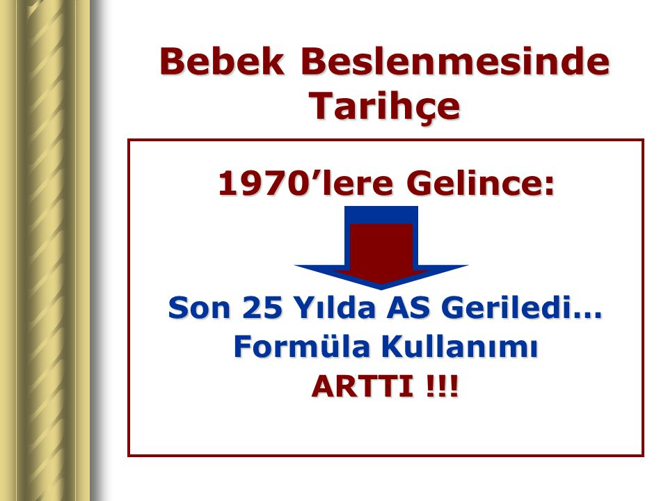 Bebek Beslenmesinde Tarihçe 1970'lere Gelince: Son 25 Yılda AS Geriledi… Formüla Kullanımı ARTTI !!!