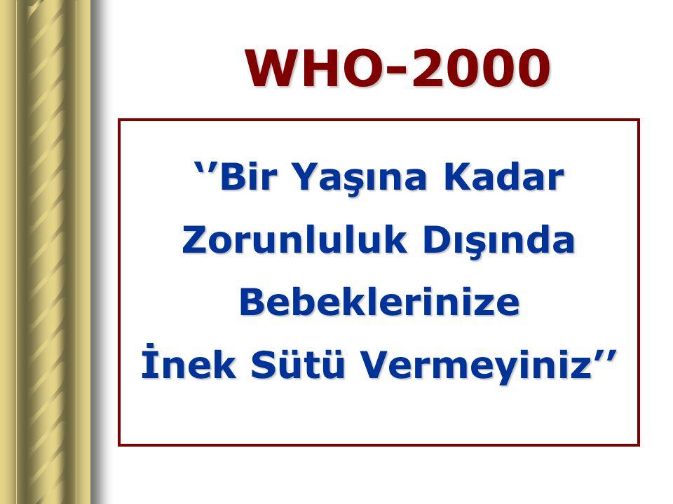 WHO-2000 ''Bir Yaşına Kadar Zorunluluk Dışında Bebeklerinize İnek Sütü Vermeyiniz''