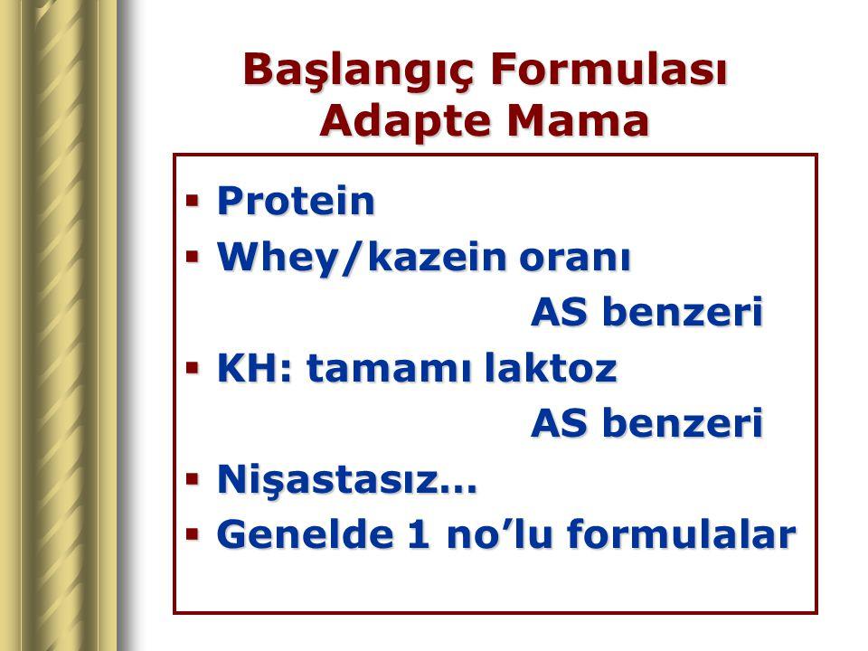 Başlangıç Formulası Adapte Mama  Protein  Whey/kazein oranı AS benzeri  KH: tamamı laktoz AS benzeri  Nişastasız…  Genelde 1 no'lu formulalar