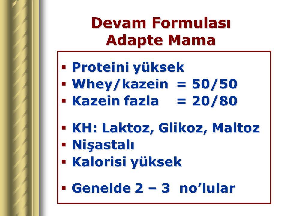 Devam Formulası Adapte Mama  Proteini yüksek  Whey/kazein= 50/50  Kazein fazla= 20/80  KH: Laktoz, Glikoz, Maltoz  Nişastalı  Kalorisi yüksek 